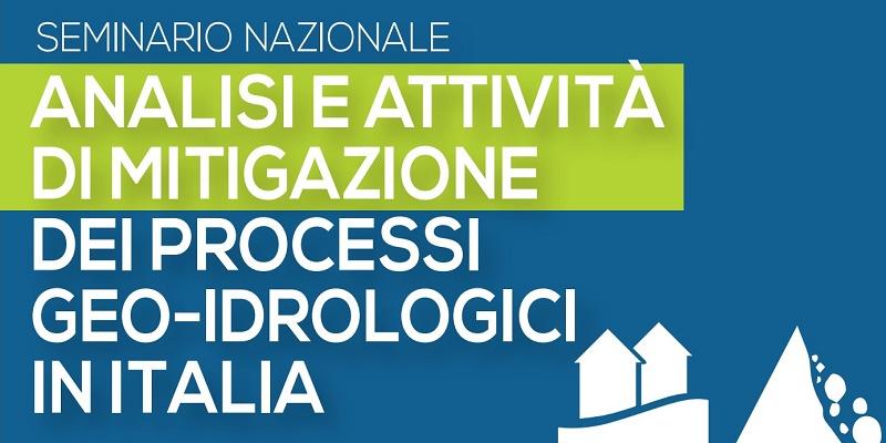 Seminario Nazionale: Analisi e attività di mitigazione dei processi geo-idrologici in Italia