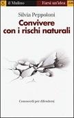 Convivere con i rischi naturali. Conoscerli per difendersi un libro di Silvia Peppoloni