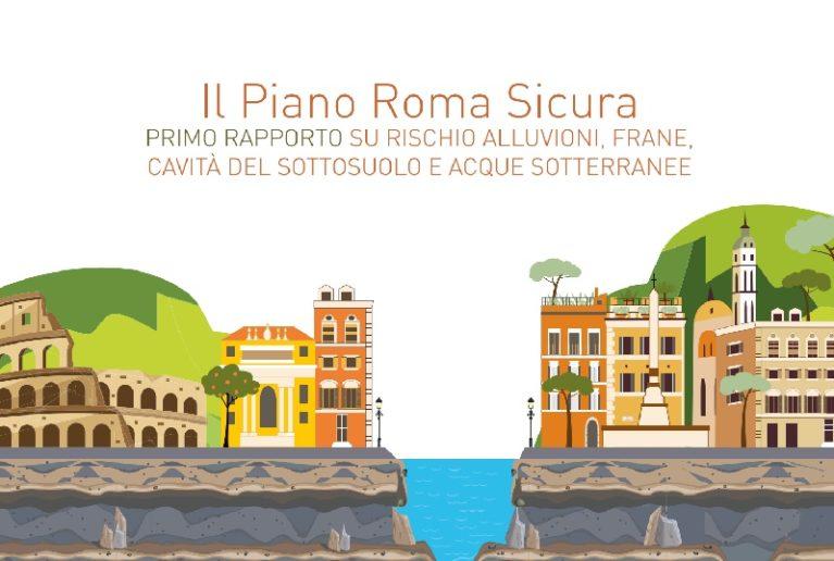 Piano Roma Sicura. Primo Rapporto su rischio alluvioni, frane, cavità del sottosuolo e acque sotterranee